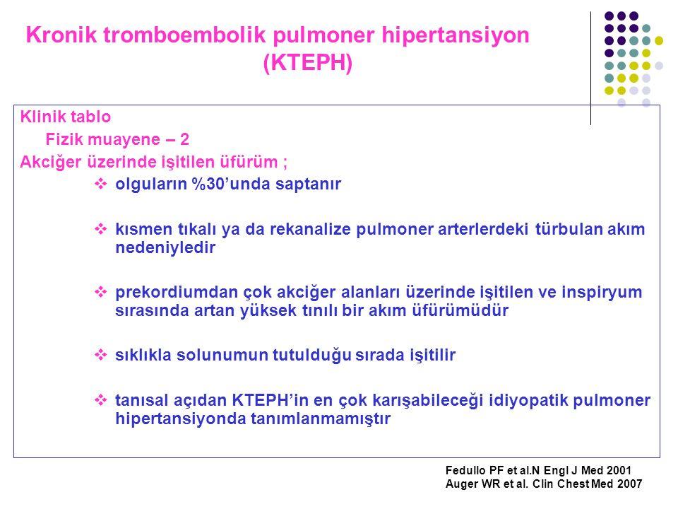 Kronik tromboembolik pulmoner hipertansiyon (KTEPH) Klinik tablo Fizik muayene – 2 Akciğer üzerinde işitilen üfürüm ;  olguların %30'unda saptanır 