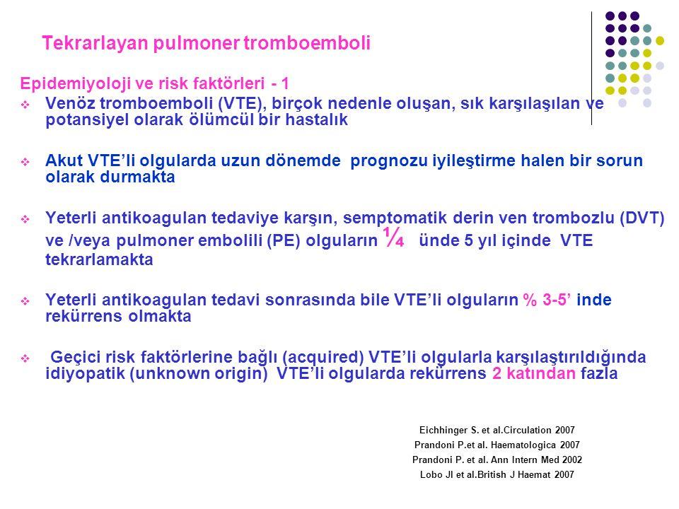 Tekrarlayan pulmoner tromboemboli Epidemiyoloji ve risk faktörleri - 1  Venöz tromboemboli (VTE), birçok nedenle oluşan, sık karşılaşılan ve potansiy