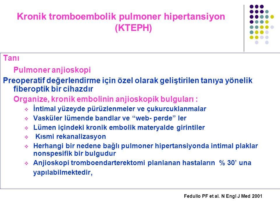 Kronik tromboembolik pulmoner hipertansiyon (KTEPH) Tanı Pulmoner anjioskopi Preoperatif değerlendirme için özel olarak geliştirilen tanıya yönelik fi