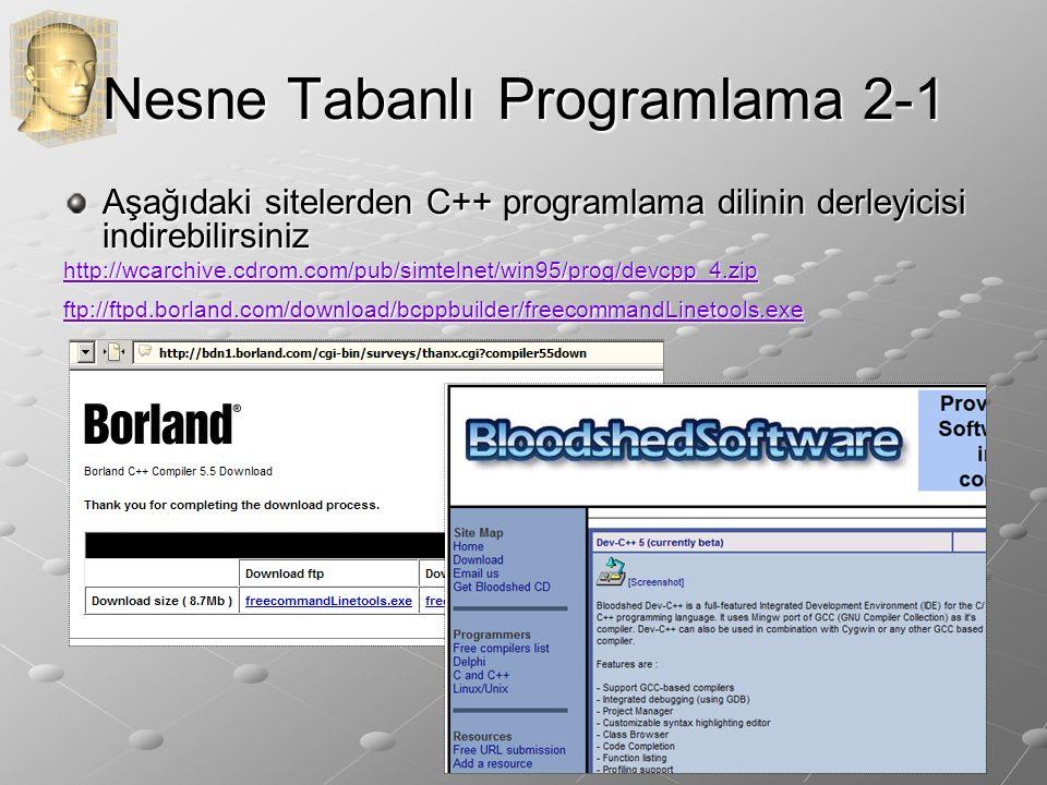 Nesne Tabanlı Programlama 2-1 Aşağıdaki sitelerden C++ programlama dilinin derleyicisi indirebilirsiniz http://wcarchive.cdrom.com/pub/simtelnet/win95/prog/devcpp_4.zip ftp://ftpd.borland.com/download/bcppbuilder/freecommandLinetools.exe