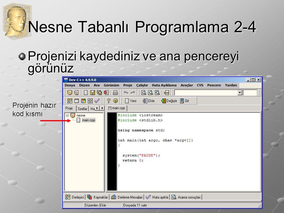 Nesne Tabanlı Programlama 2-5 Sonraki slayttaki kodları yazınız Projenin kod kısmı main.cpp dosyası içine yazılır