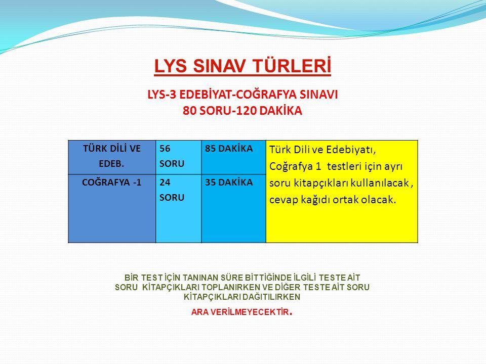 LYS SINAV TÜRLERİ LYS-3 EDEBİYAT-COĞRAFYA SINAVI 80 SORU-120 DAKİKA TÜRK DİLİ VE EDEB. 56 SORU 85 DAKİKA Türk Dili ve Edebiyatı, Coğrafya 1 testleri i