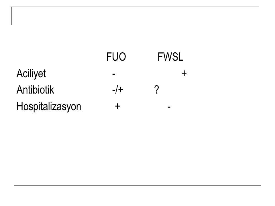 FUO FWSL Aciliyet - + Antibiotik -/+? Hospitalizasyon + -