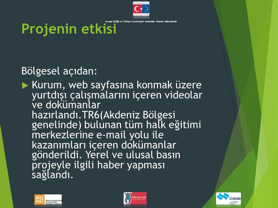 Projenin etkisi Bölgesel açıdan:  Kurum, web sayfasına konmak üzere yurtdışı çalışmalarını içeren videolar ve dokümanlar hazırlandı.TR6(Akdeniz Bölge
