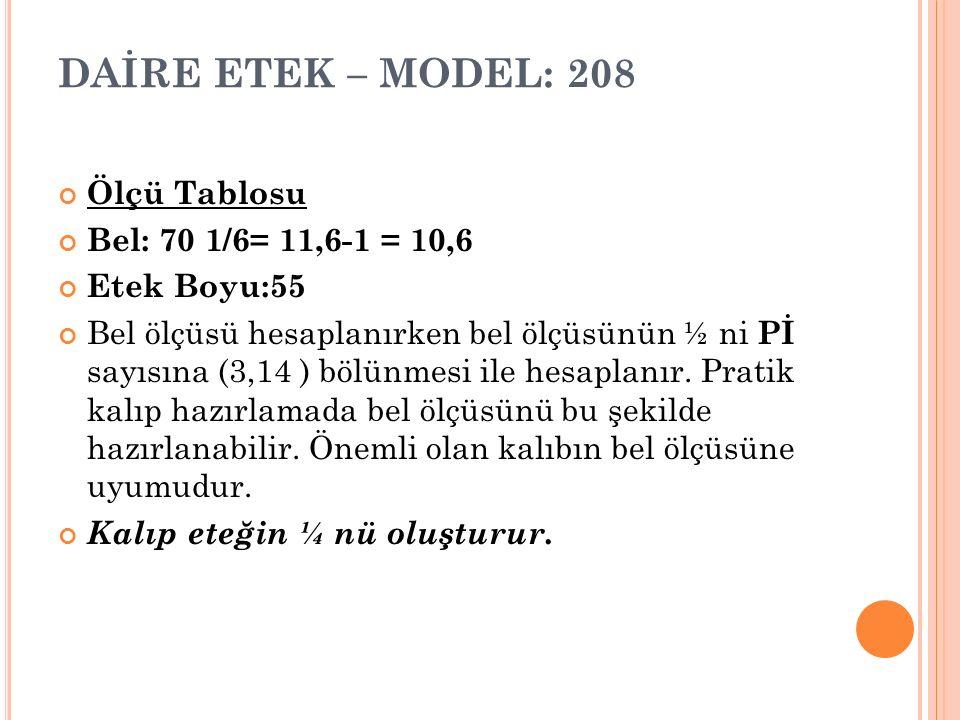 DAİRE ETEK – MODEL: 208 Ölçü Tablosu Bel: 70 1/6= 11,6-1 = 10,6 Etek Boyu:55 Bel ölçüsü hesaplanırken bel ölçüsünün ½ ni Pİ sayısına (3,14 ) bölünmesi ile hesaplanır.