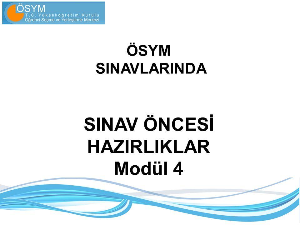 ÖSYM SINAVLARINDA SINAV ÖNCESİ HAZIRLIKLAR Modül 4