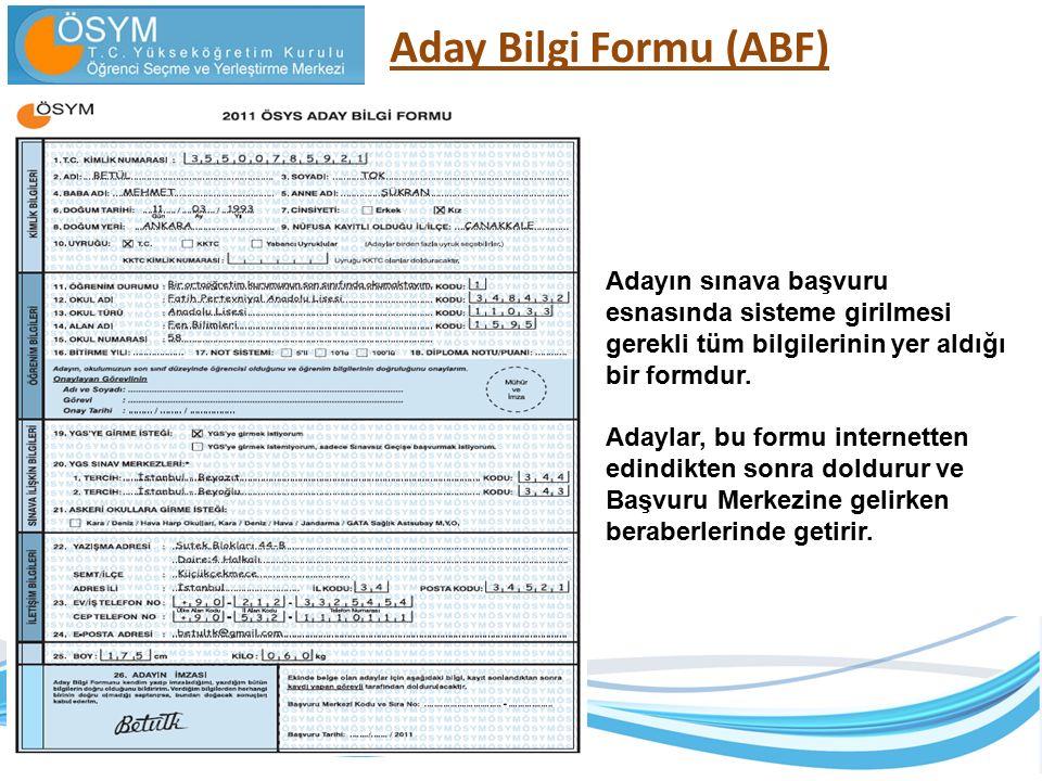 Aday Bilgi Formu (ABF) Adayın sınava başvuru esnasında sisteme girilmesi gerekli tüm bilgilerinin yer aldığı bir formdur. Adaylar, bu formu internette