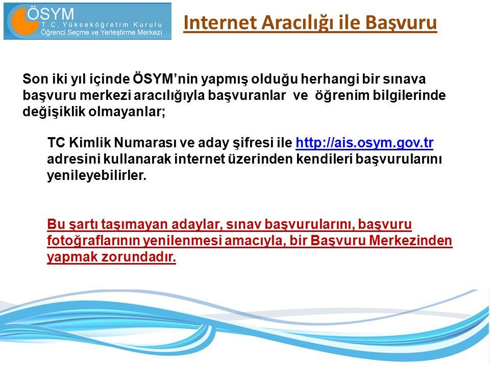 Internet Aracılığı ile Başvuru Son iki yıl içinde ÖSYM'nin yapmış olduğu herhangi bir sınava başvuru merkezi aracılığıyla başvuranlar ve öğrenim bilgi