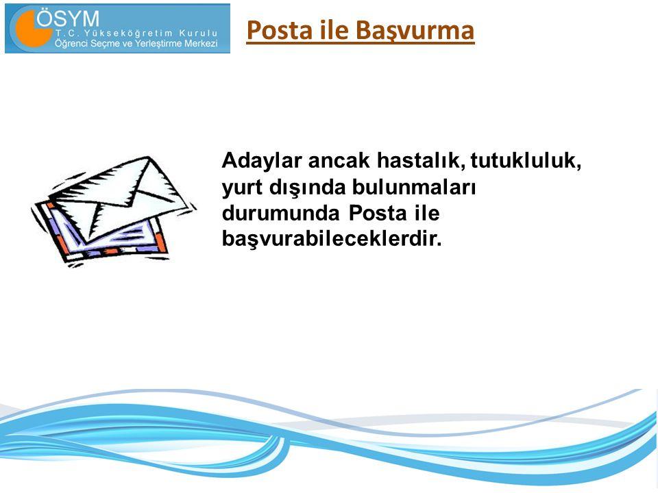 Posta ile Başvurma Adaylar ancak hastalık, tutukluluk, yurt dışında bulunmaları durumunda Posta ile başvurabileceklerdir.