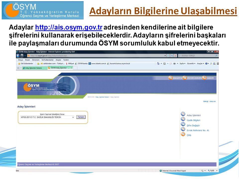 Adayların Bilgilerine Ulaşabilmesi Adaylar http://ais.osym.gov.tr adresinden kendilerine ait bilgilere şifrelerini kullanarak erişebileceklerdir.