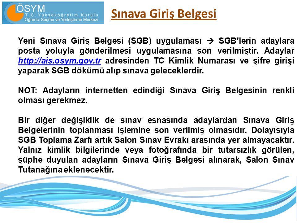 Yeni Sınava Giriş Belgesi (SGB) uygulaması  SGB'lerin adaylara posta yoluyla gönderilmesi uygulamasına son verilmiştir. Adaylar http://ais.osym.gov.t