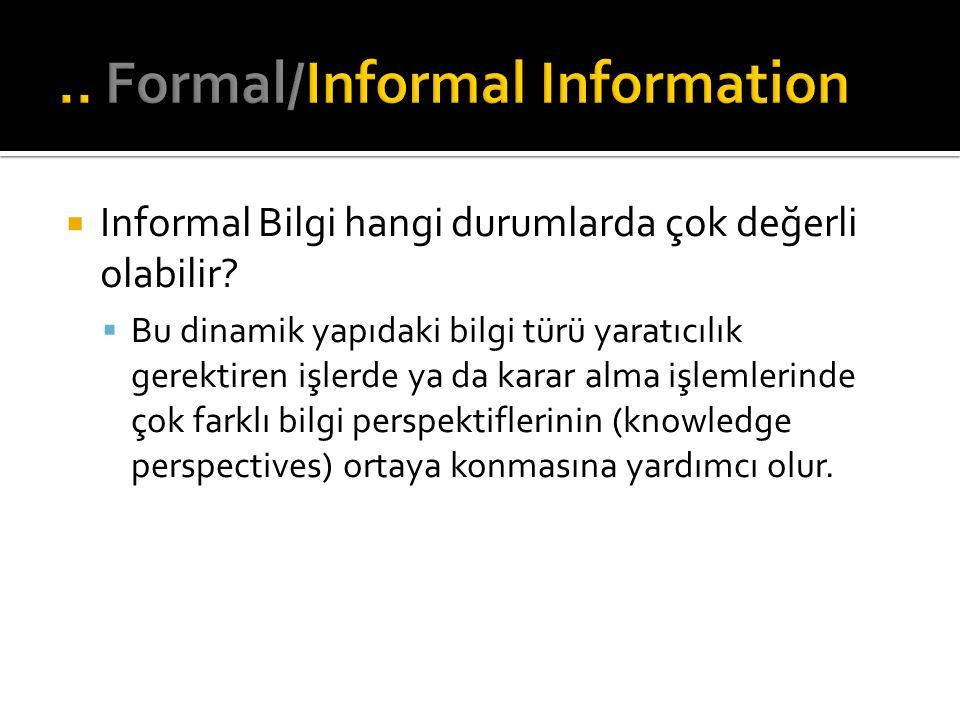  Informal Bilgi hangi durumlarda çok değerli olabilir?  Bu dinamik yapıdaki bilgi türü yaratıcılık gerektiren işlerde ya da karar alma işlemlerinde