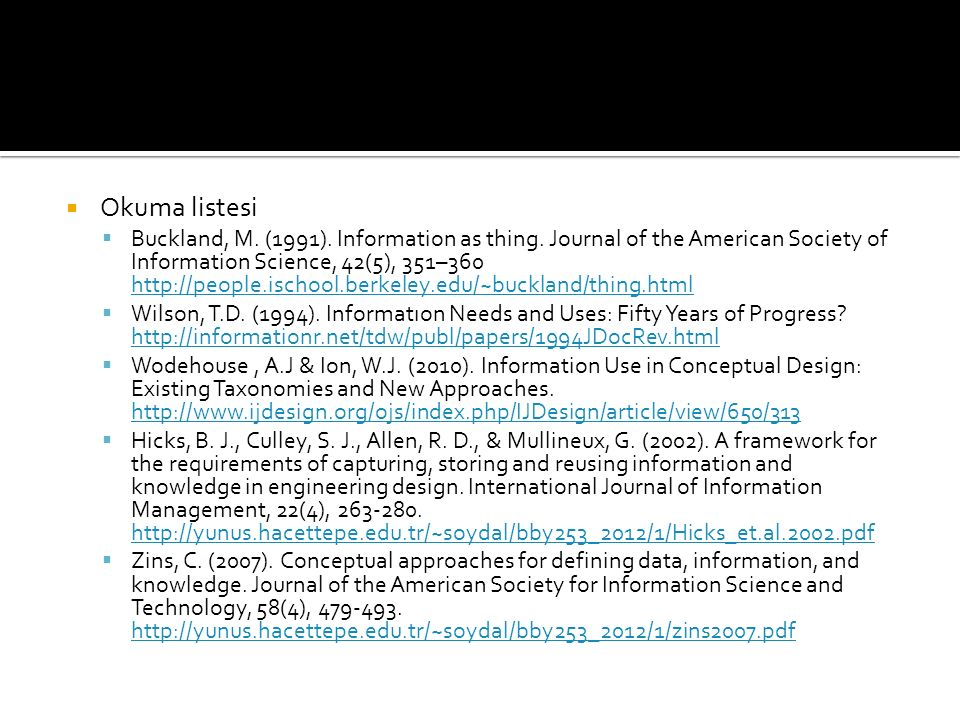  Okuma listesi  Buckland, M. (1991). Information as thing. Journal of the American Society of Information Science, 42(5), 351–360 http://people.isch