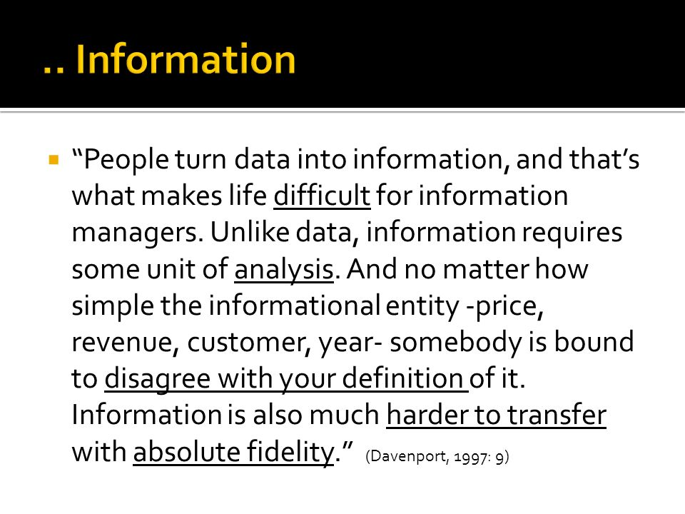  People turn data into information, and that's what makes life difficult for information managers.