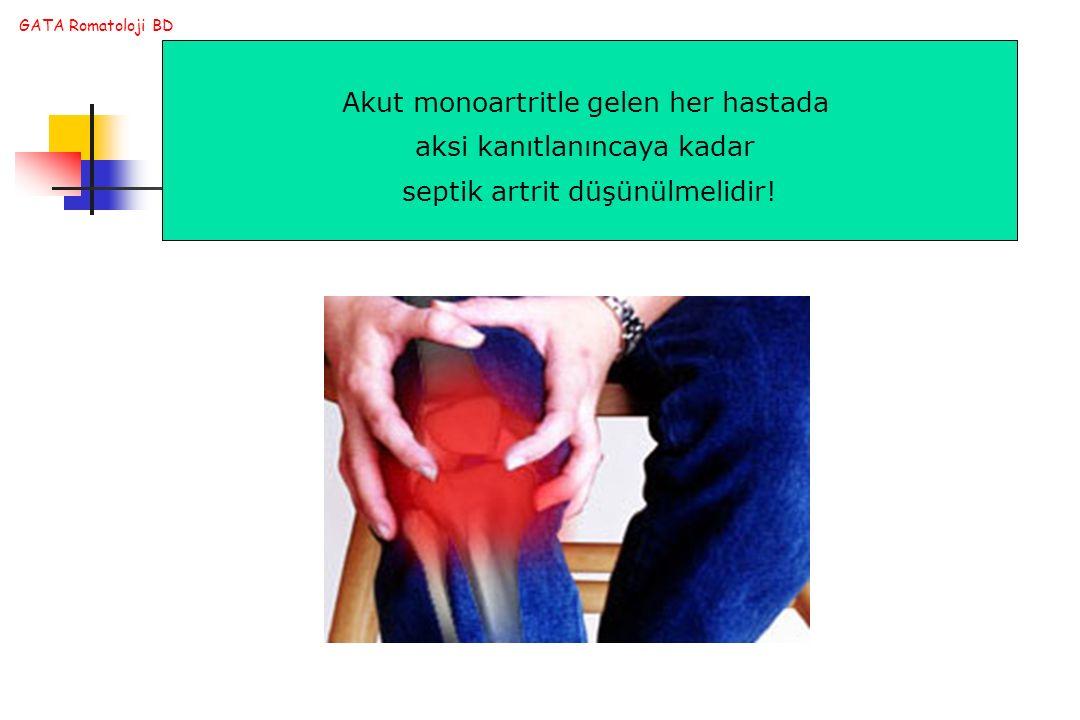GATA Romatoloji BD Akut monoartritle gelen her hastada aksi kanıtlanıncaya kadar septik artrit düşünülmelidir!