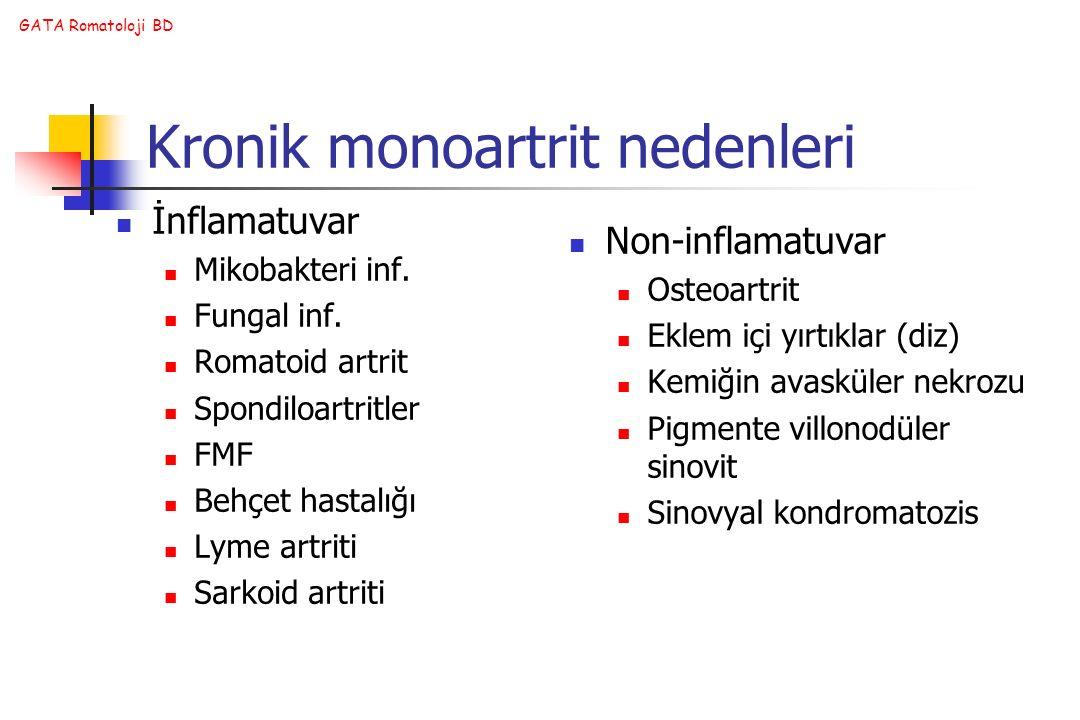 GATA Romatoloji BD Kronik monoartrit nedenleri İnflamatuvar Mikobakteri inf. Fungal inf. Romatoid artrit Spondiloartritler FMF Behçet hastalığı Lyme a