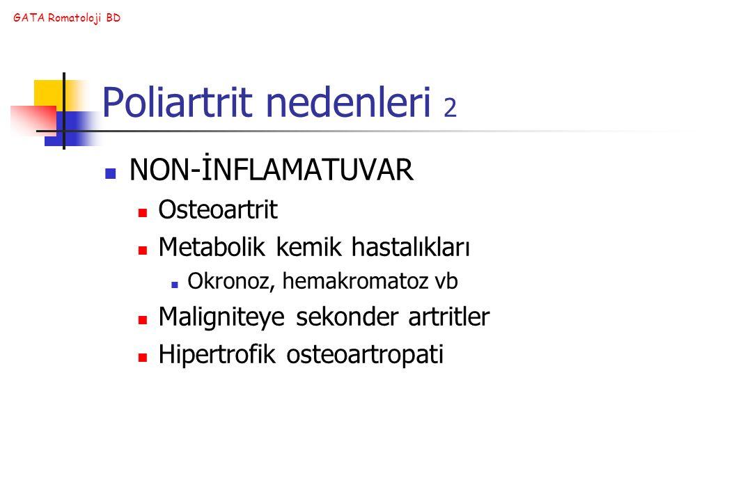 GATA Romatoloji BD Poliartrit nedenleri 2 NON-İNFLAMATUVAR Osteoartrit Metabolik kemik hastalıkları Okronoz, hemakromatoz vb Maligniteye sekonder artr