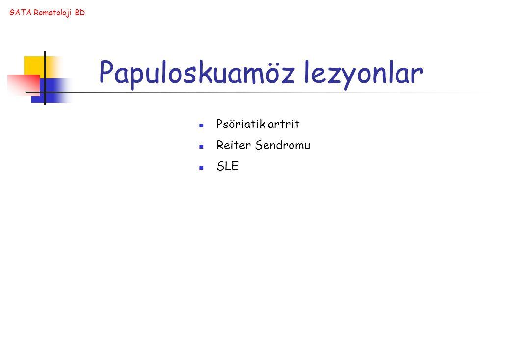 GATA Romatoloji BD Papuloskuamöz lezyonlar Psöriatik artrit Reiter Sendromu SLE