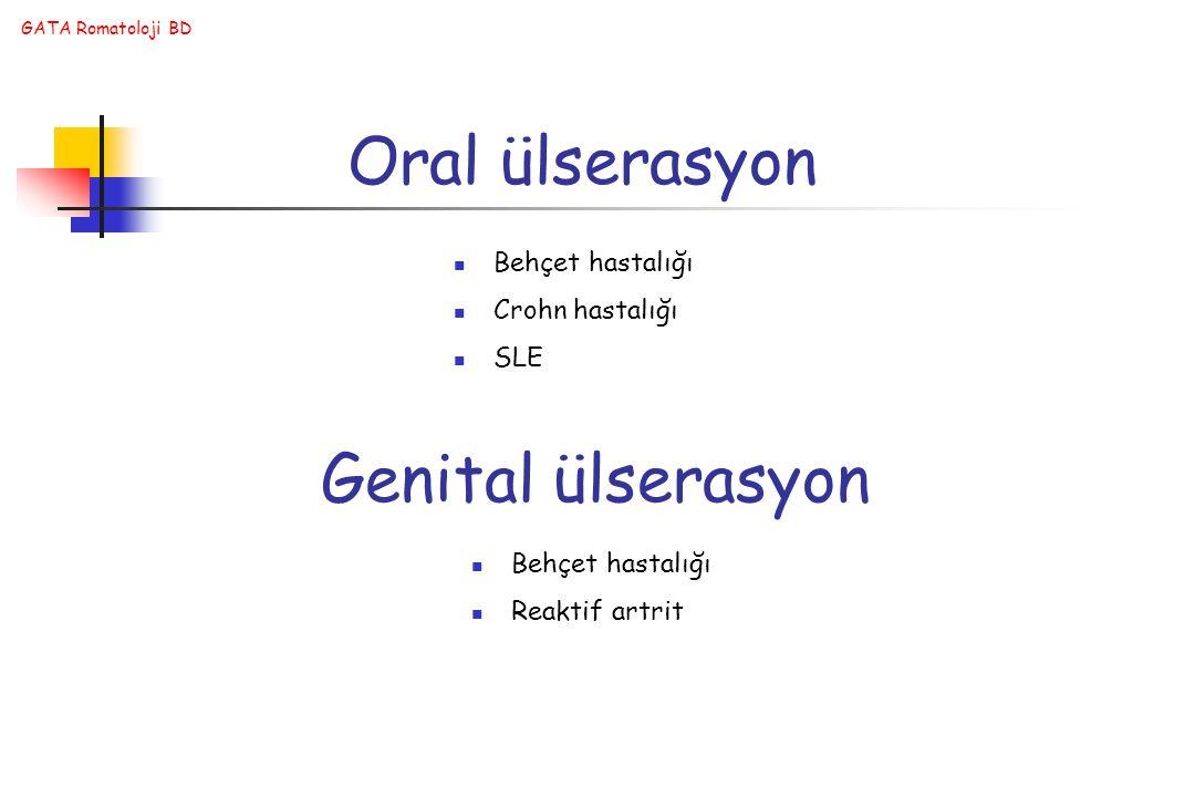 GATA Romatoloji BD Oral ülserasyon Behçet hastalığı Crohn hastalığı SLE Genital ülserasyon Behçet hastalığı Reaktif artrit