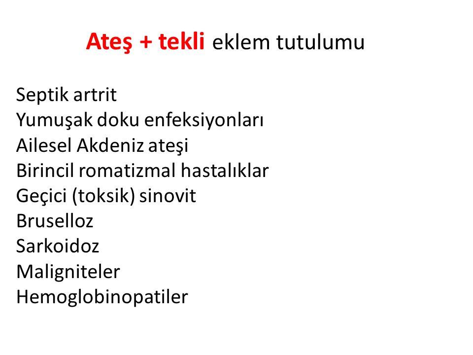 Ateş + tekli eklem tutulumu Septik artrit Yumuşak doku enfeksiyonları Ailesel Akdeniz ateşi Birincil romatizmal hastalıklar Geçici (toksik) sinovit Bruselloz Sarkoidoz Maligniteler Hemoglobinopatiler