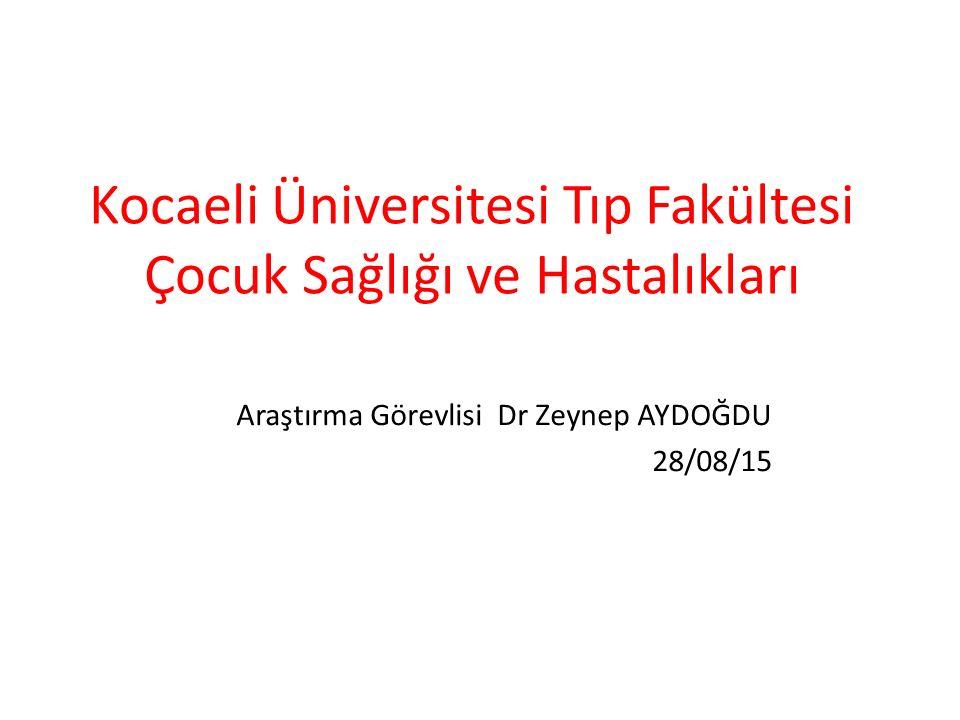 Araştırma Görevlisi Dr Zeynep AYDOĞDU 28/08/15 Kocaeli Üniversitesi Tıp Fakültesi Çocuk Sağlığı ve Hastalıkları