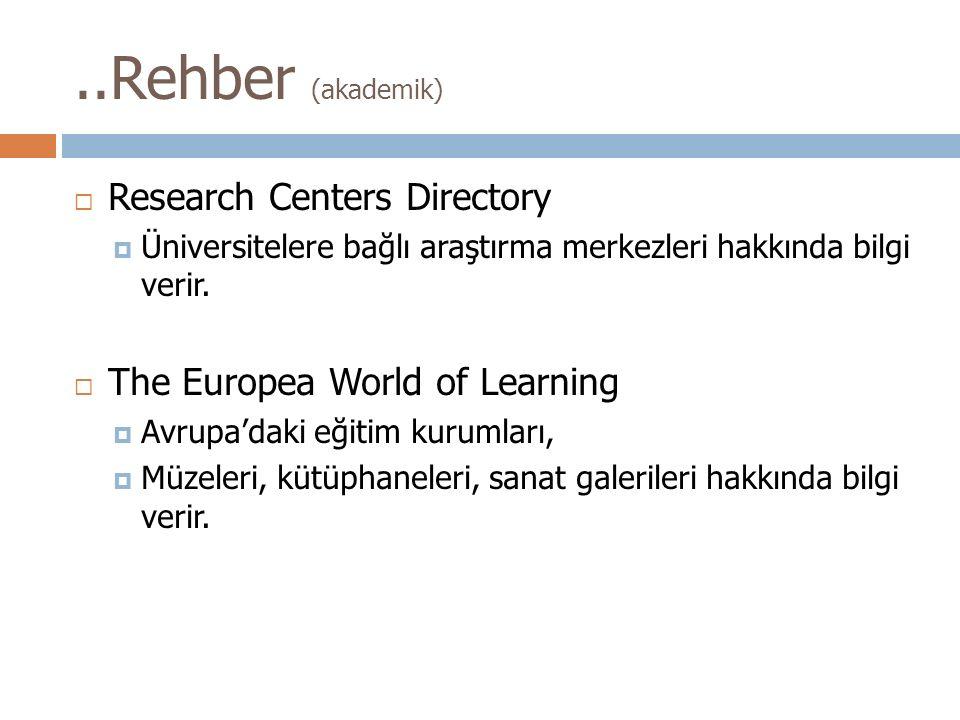 ..Rehber (akademik)  Research Centers Directory  Üniversitelere bağlı araştırma merkezleri hakkında bilgi verir.  The Europea World of Learning  A