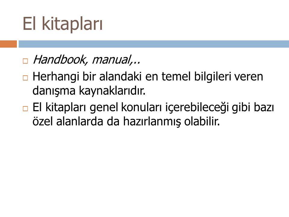 El kitapları  Handbook, manual,..  Herhangi bir alandaki en temel bilgileri veren danışma kaynaklarıdır.  El kitapları genel konuları içerebileceği