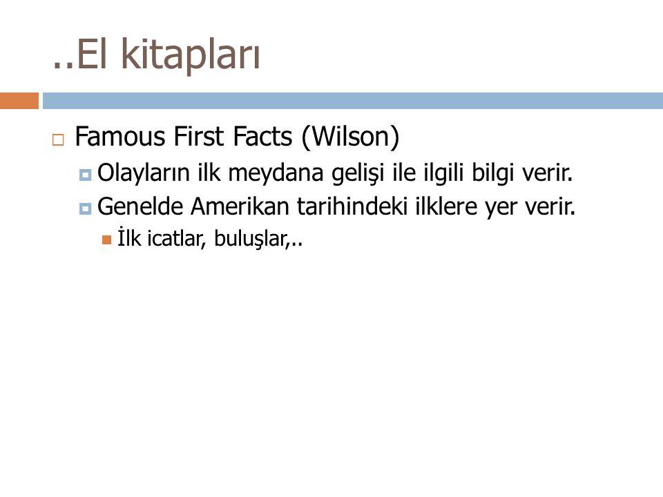 ..El kitapları  Famous First Facts (Wilson)  Olayların ilk meydana gelişi ile ilgili bilgi verir.  Genelde Amerikan tarihindeki ilklere yer verir.