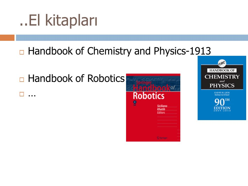 ..El kitapları  Handbook of Chemistry and Physics-1913  Handbook of Robotics  …