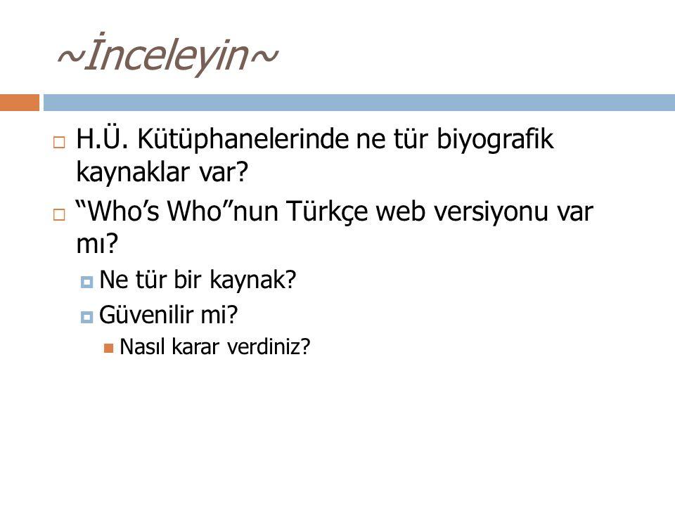 """~İnceleyin~  H.Ü. Kütüphanelerinde ne tür biyografik kaynaklar var?  """"Who's Who""""nun Türkçe web versiyonu var mı?  Ne tür bir kaynak?  Güvenilir mi"""