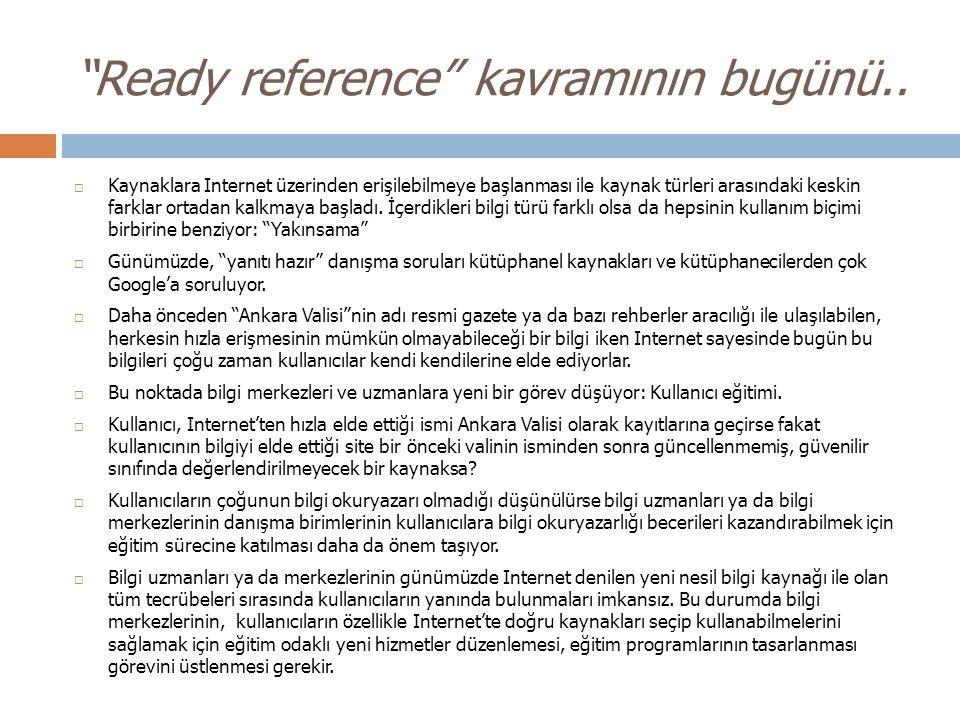 """""""Ready reference"""" kavramının bugünü..  Kaynaklara Internet üzerinden erişilebilmeye başlanması ile kaynak türleri arasındaki keskin farklar ortadan k"""