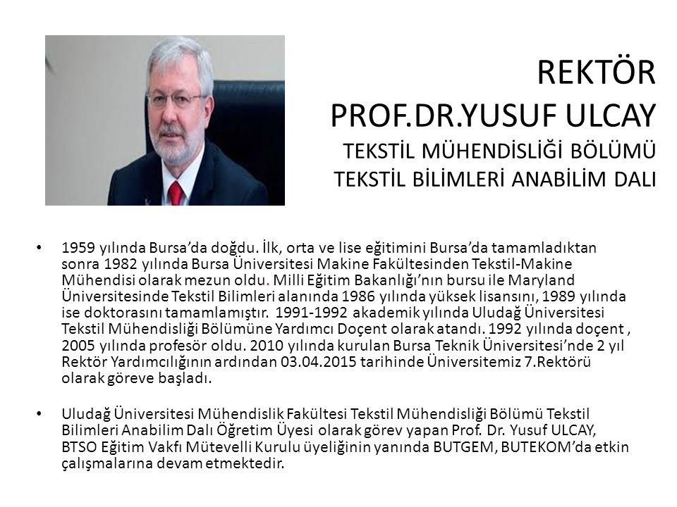 REKTÖR PROF.DR.YUSUF ULCAY TEKSTİL MÜHENDİSLİĞİ BÖLÜMÜ TEKSTİL BİLİMLERİ ANABİLİM DALI 1959 yılında Bursa'da doğdu.