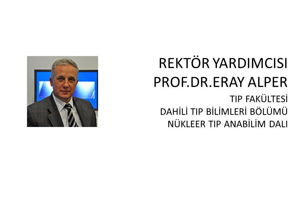REKTÖR YARDIMCISI PROF.DR.ERAY ALPER TIP FAKÜLTESİ DAHİLİ TIP BİLİMLERİ BÖLÜMÜ NÜKLEER TIP ANABİLİM DALI