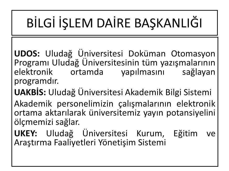 BİLGİ İŞLEM DAİRE BAŞKANLIĞI UDOS: Uludağ Üniversitesi Doküman Otomasyon Programı Uludağ Üniversitesinin tüm yazışmalarının elektronik ortamda yapılmasını sağlayan programdır.