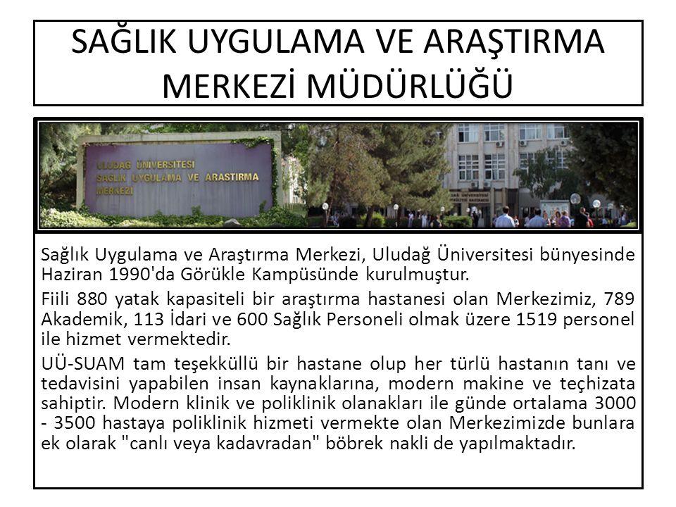 SAĞLIK UYGULAMA VE ARAŞTIRMA MERKEZİ MÜDÜRLÜĞÜ Sağlık Uygulama ve Araştırma Merkezi, Uludağ Üniversitesi bünyesinde Haziran 1990 da Görükle Kampüsünde kurulmuştur.