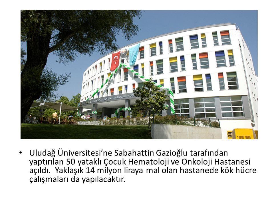 Uludağ Üniversitesi'ne Sabahattin Gazioğlu tarafından yaptırılan 50 yataklı Çocuk Hematoloji ve Onkoloji Hastanesi açıldı.