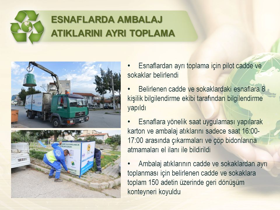 ESNAFLARDA AMBALAJ ATIKLARINI AYRI TOPLAMA Esnaflardan ayrı toplama için pilot cadde ve sokaklar belirlendi Belirlenen cadde ve sokaklardaki esnaflara