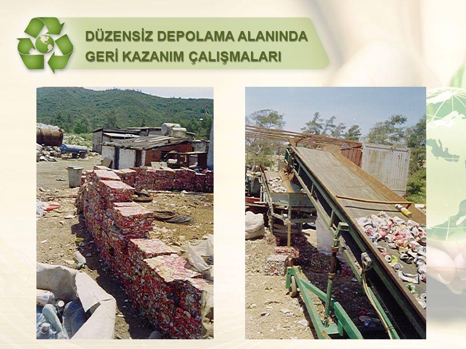 DÜZENSİZ DEPOLAMA ALANINDA GERİ KAZANIM ÇALIŞMALARI