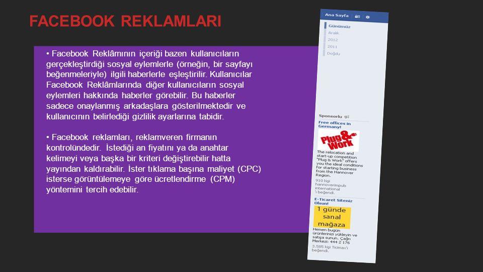 FACEBOOK REKLAMLARI Facebook Reklâmının içeriği bazen kullanıcıların gerçekleştirdiği sosyal eylemlerle (örneğin, bir sayfayı beğenmeleriyle) ilgili haberlerle eşleştirilir.
