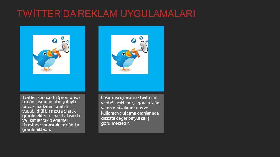 TWİTTER'DA REKLAM UYGULAMALARI Twitter, sponsorlu (promoted) reklâm uygulamaları yoluyla birçok markanın tanıtım yapabildiği bir mecra olarak görülmektedir.