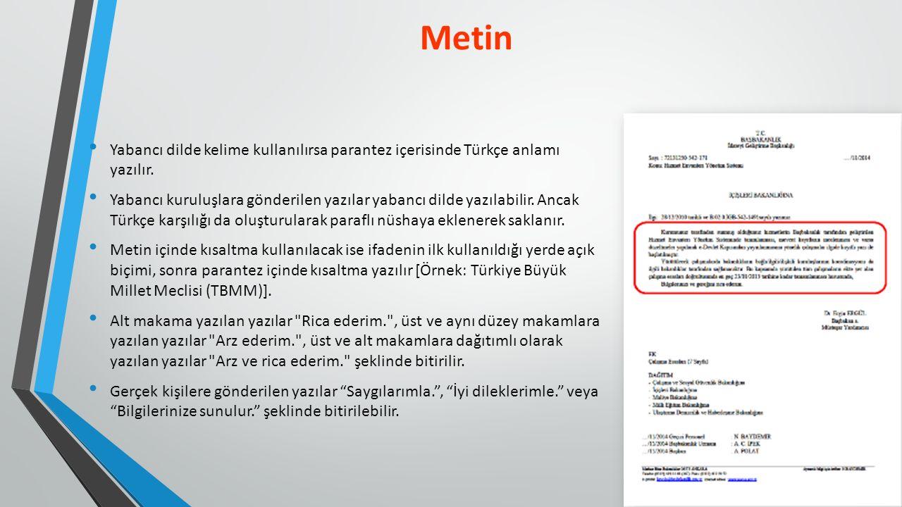 Yabancı dilde kelime kullanılırsa parantez içerisinde Türkçe anlamı yazılır. Yabancı kuruluşlara gönderilen yazılar yabancı dilde yazılabilir. Ancak T