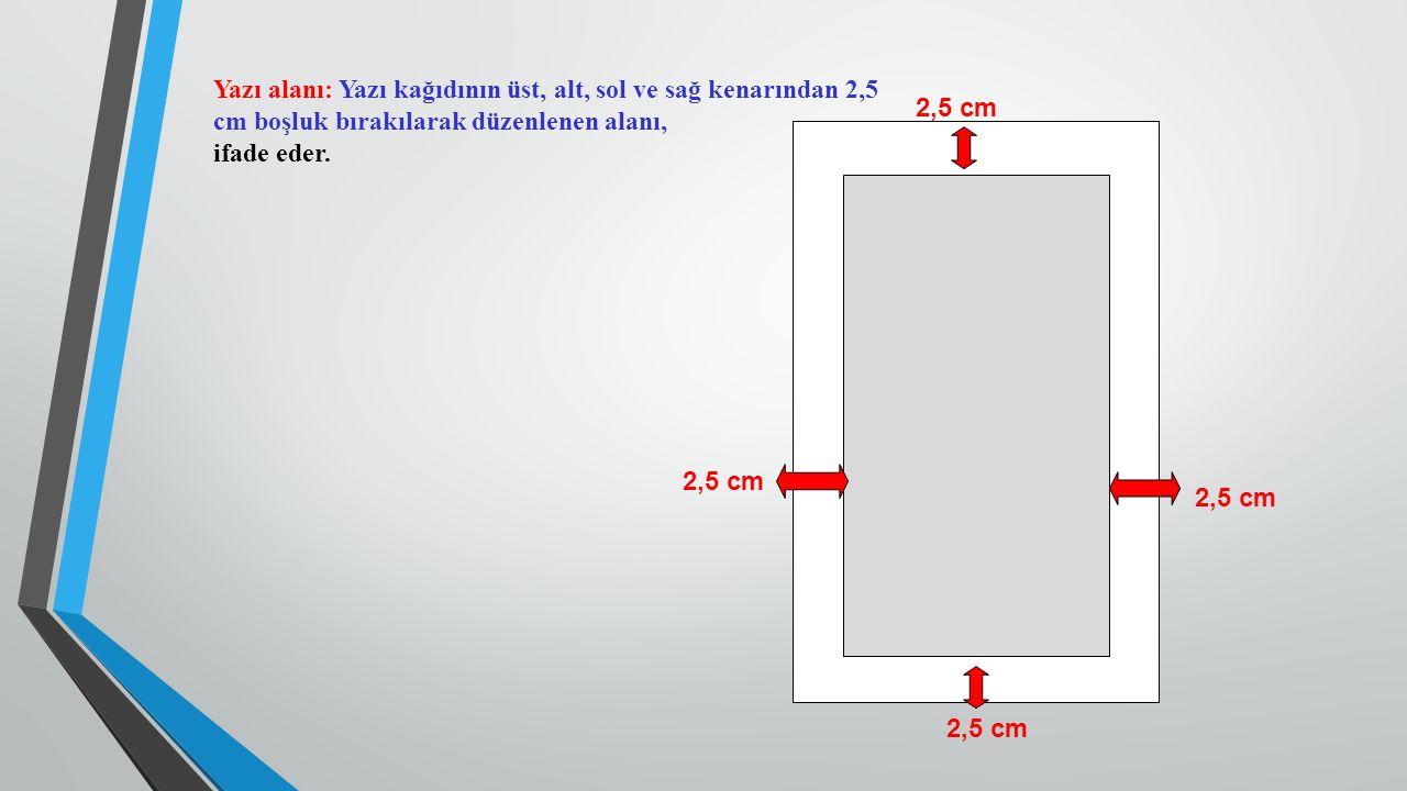 Yazı alanı: Yazı kağıdının üst, alt, sol ve sağ kenarından 2,5 cm boşluk bırakılarak düzenlenen alanı, ifade eder.