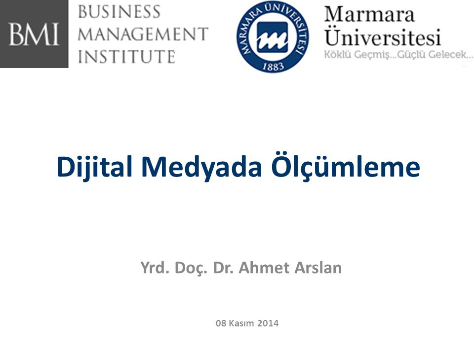 Dijital Medyada Ölçümleme Yrd. Doç. Dr. Ahmet Arslan 08 Kasım 2014