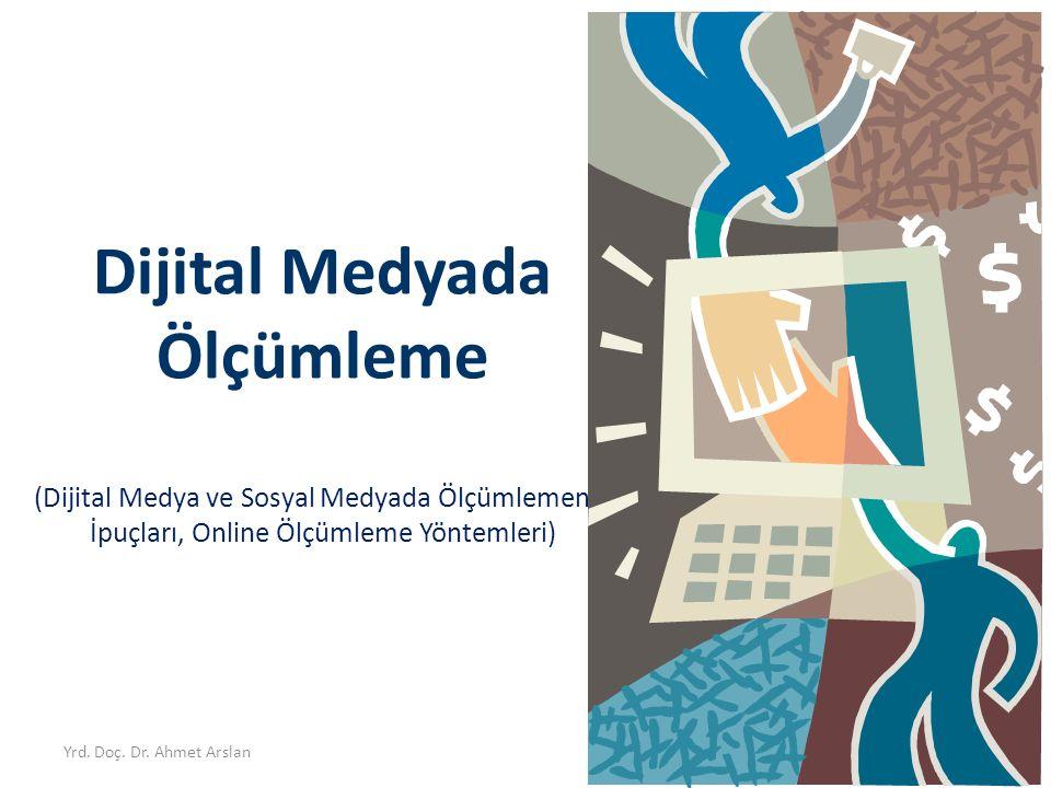 Yrd. Doç. Dr. Ahmet Arslan2 Dijital Medyada Ölçümleme (Dijital Medya ve Sosyal Medyada Ölçümlemenin İpuçları, Online Ölçümleme Yöntemleri)