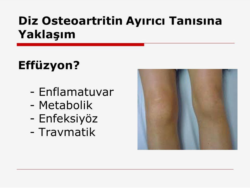 Diz Osteoartritin Ayırıcı Tanısına Yaklaşım Effüzyon? - Enflamatuvar - Metabolik - Enfeksiyöz - Travmatik