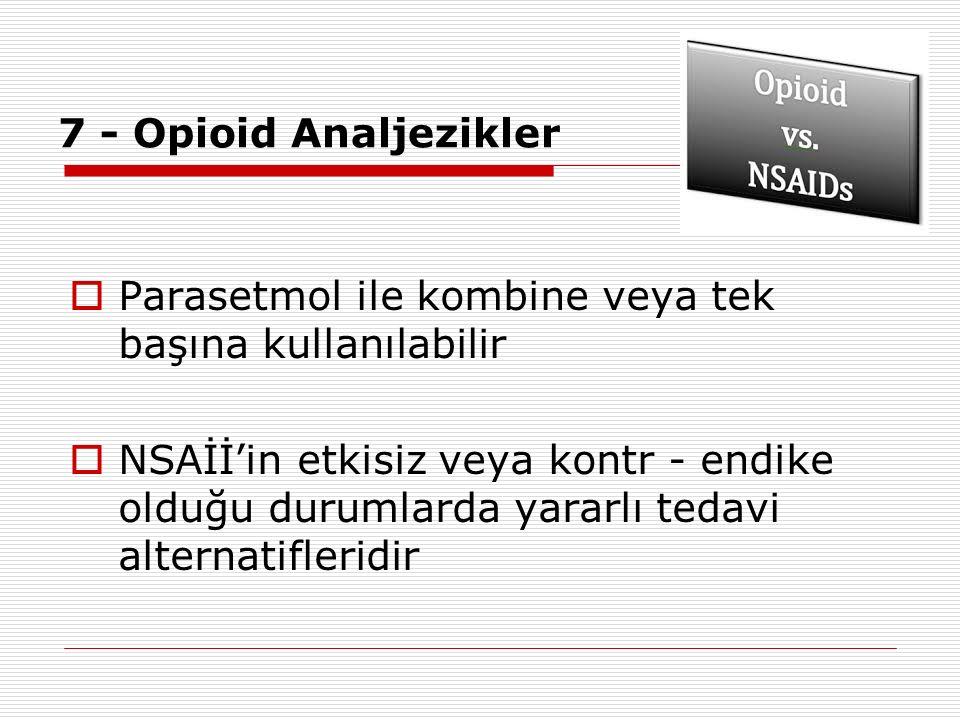 7 - Opioid Analjezikler  Parasetmol ile kombine veya tek başına kullanılabilir  NSAİİ'in etkisiz veya kontr - endike olduğu durumlarda yararlı tedav