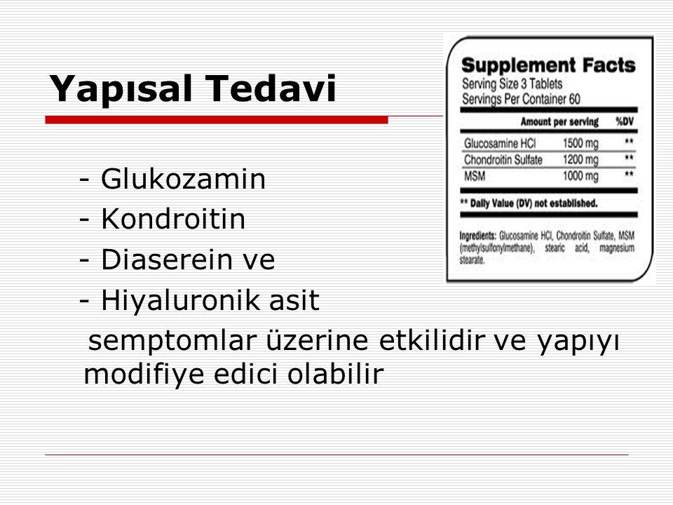 Yapısal Tedavi - Glukozamin - Kondroitin - Diaserein ve - Hiyaluronik asit semptomlar üzerine etkilidir ve yapıyı modifiye edici olabilir