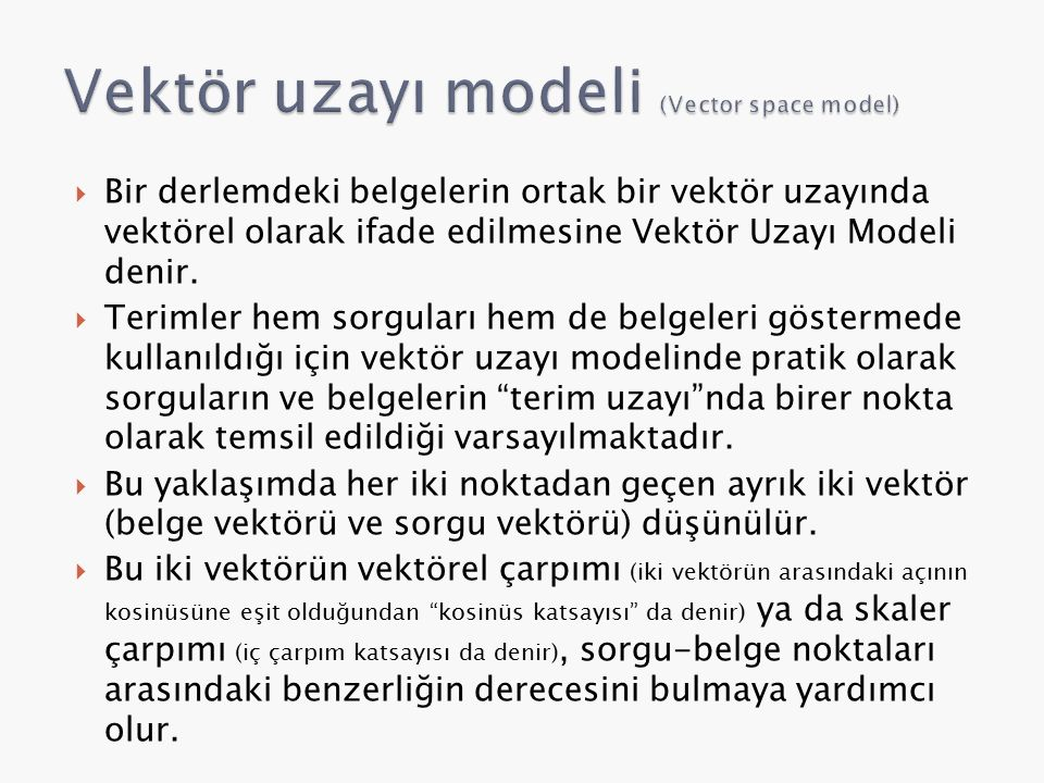  Bir derlemdeki belgelerin ortak bir vektör uzayında vektörel olarak ifade edilmesine Vektör Uzayı Modeli denir.