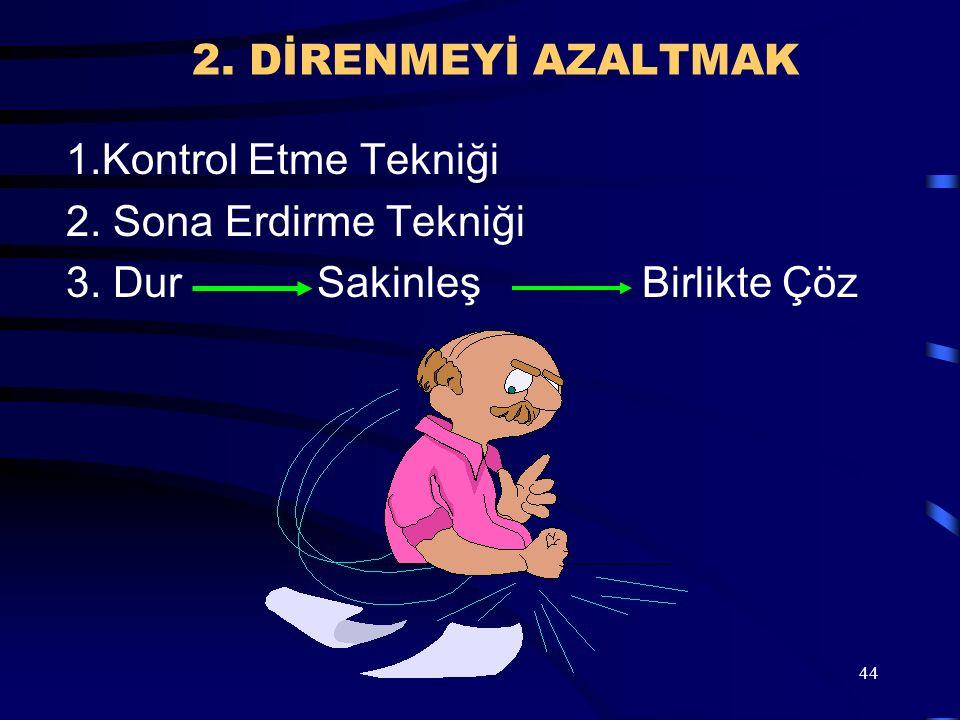 44 2. DİRENMEYİ AZALTMAK 1.Kontrol Etme Tekniği 2. Sona Erdirme Tekniği 3. Dur SakinleşBirlikte Çöz