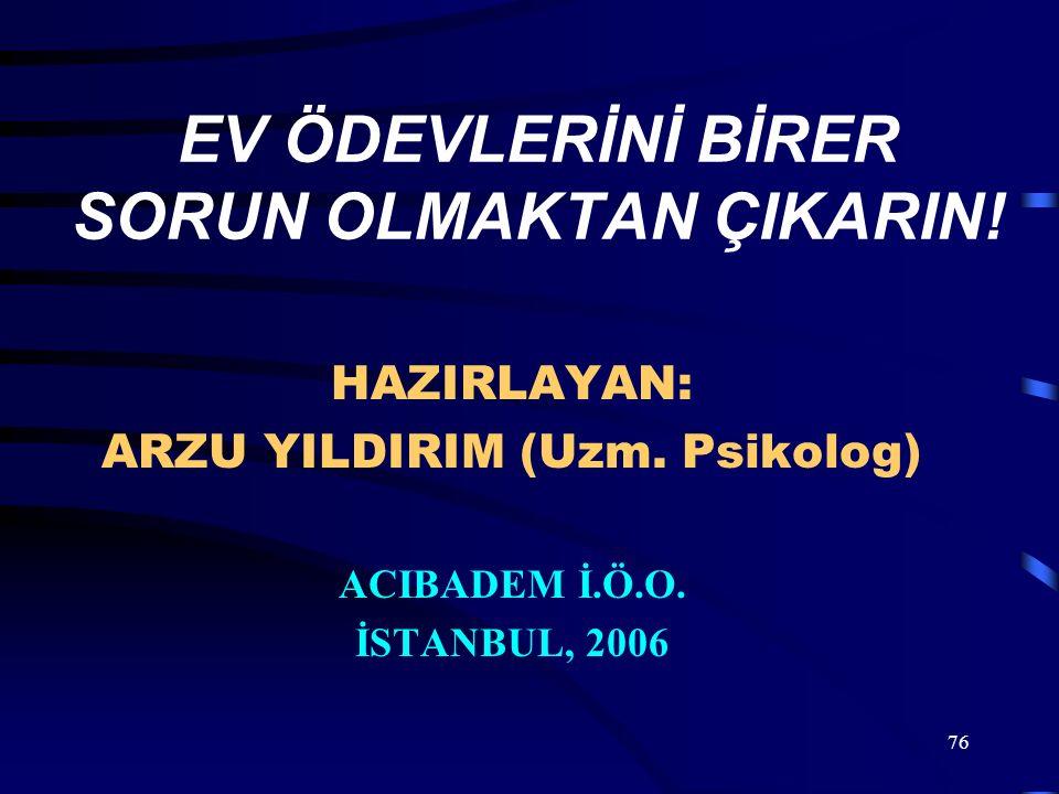 76 EV ÖDEVLERİNİ BİRER SORUN OLMAKTAN ÇIKARIN! HAZIRLAYAN: ARZU YILDIRIM (Uzm. Psikolog) ACIBADEM İ.Ö.O. İSTANBUL, 2006